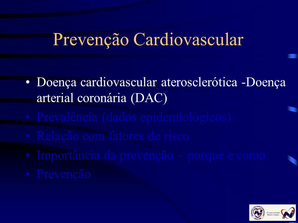 Prevenção Cardiovascular Doença cardiovascular aterosclerótica -Doença arterial coronária (DAC) Prevalência (dados epidemiológicos) Relação com fatore