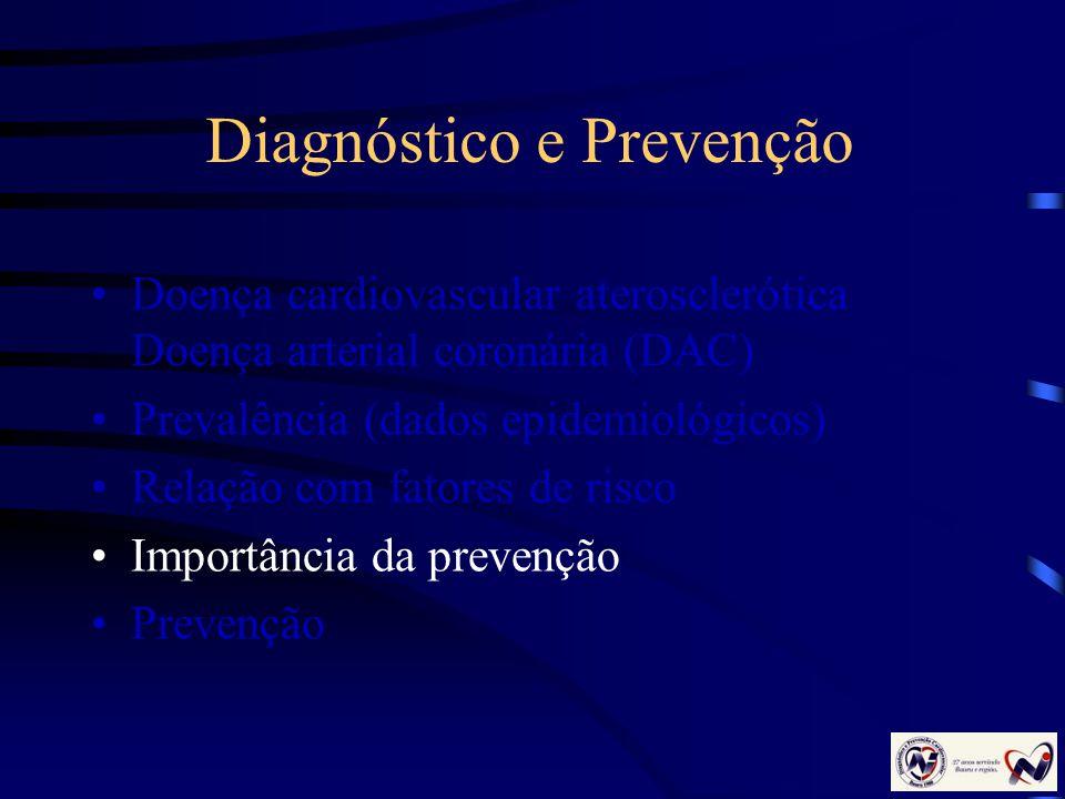Diagnóstico e Prevenção Doença cardiovascular aterosclerótica Doença arterial coronária (DAC) Prevalência (dados epidemiológicos) Relação com fatores