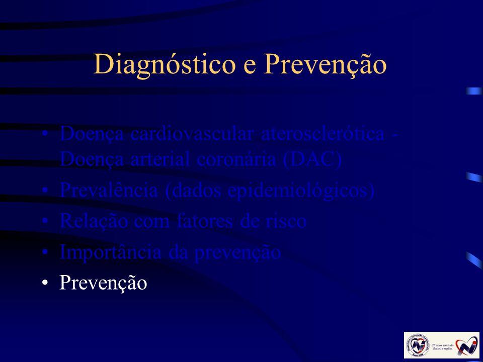 Diagnóstico e Prevenção Doença cardiovascular aterosclerótica - Doença arterial coronária (DAC) Prevalência (dados epidemiológicos) Relação com fatore