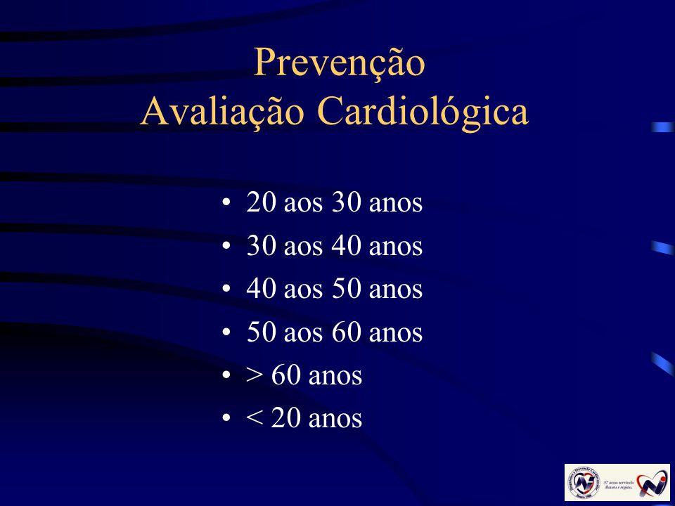 Prevenção Avaliação Cardiológica 20 aos 30 anos 30 aos 40 anos 40 aos 50 anos 50 aos 60 anos > 60 anos < 20 anos
