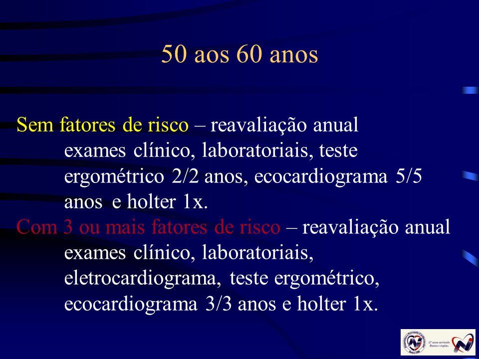 50 aos 60 anos Sem fatores de risco – reavaliação anual exames clínico, laboratoriais, teste ergométrico 2/2 anos, ecocardiograma 5/5 anos e holter 1x