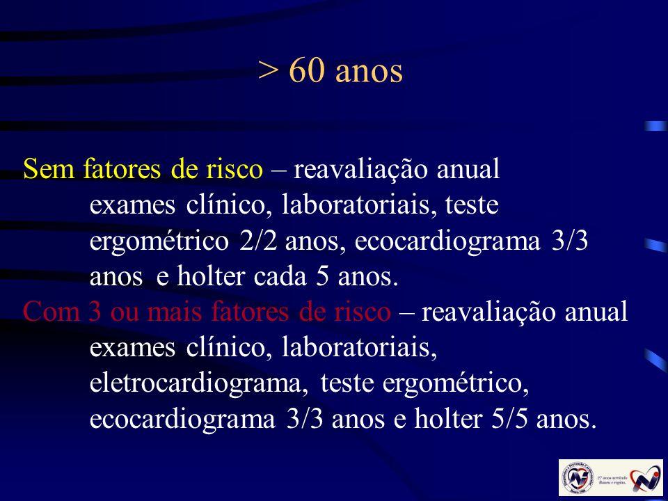 > 60 anos Sem fatores de risco – reavaliação anual exames clínico, laboratoriais, teste ergométrico 2/2 anos, ecocardiograma 3/3 anos e holter cada 5