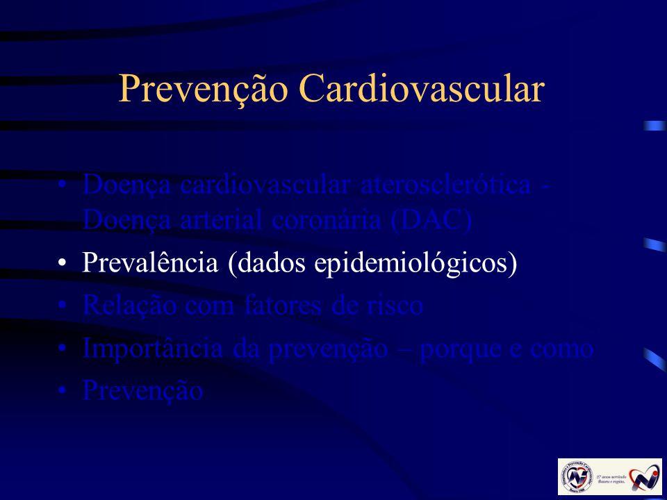 Prevenção Cardiovascular Doença cardiovascular aterosclerótica - Doença arterial coronária (DAC) Prevalência (dados epidemiológicos) Relação com fator