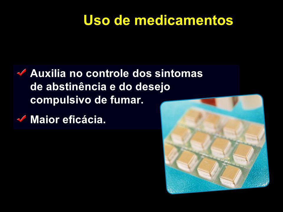 Uso de medicamentos Auxilia no controle dos sintomas de abstinência e do desejo compulsivo de fumar. Maior eficácia.