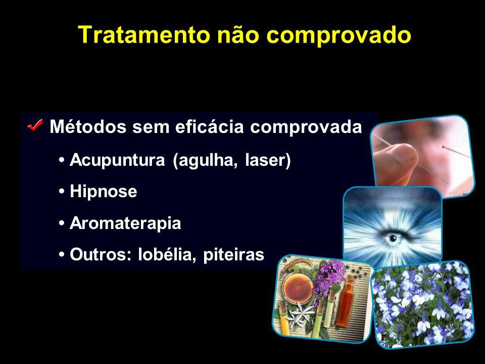 Tratamento não comprovado Métodos sem eficácia comprovada Acupuntura (agulha, laser) Hipnose Aromaterapia Outros: lobélia, piteiras