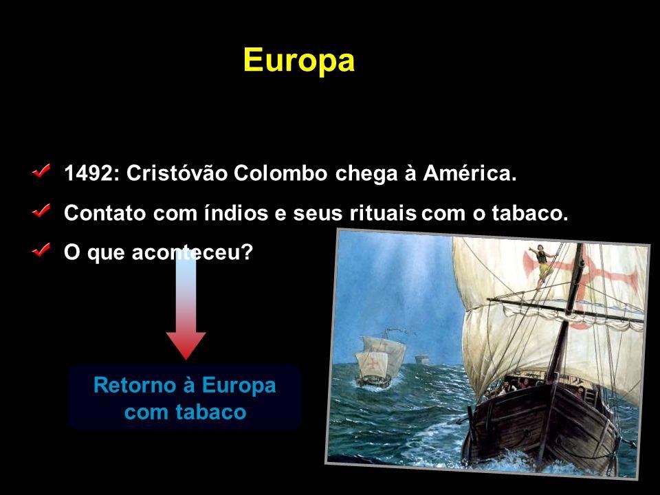 Europa 1492: Cristóvão Colombo chega à América. Contato com índios e seus rituais com o tabaco. O que aconteceu? Retorno à Europa com tabaco