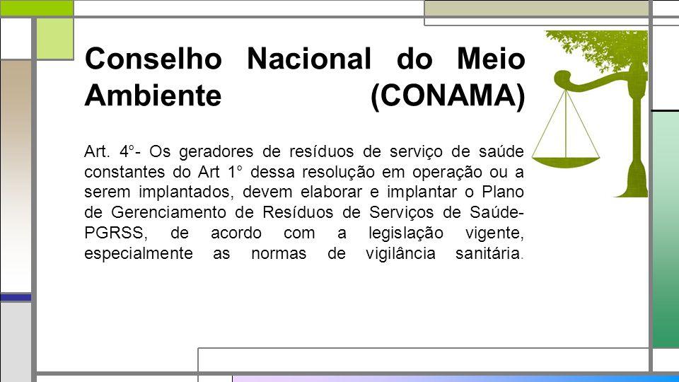 Conselho Nacional do Meio Ambiente (CONAMA) Art. 4°- Os geradores de resíduos de serviço de saúde constantes do Art 1° dessa resolução em operação ou