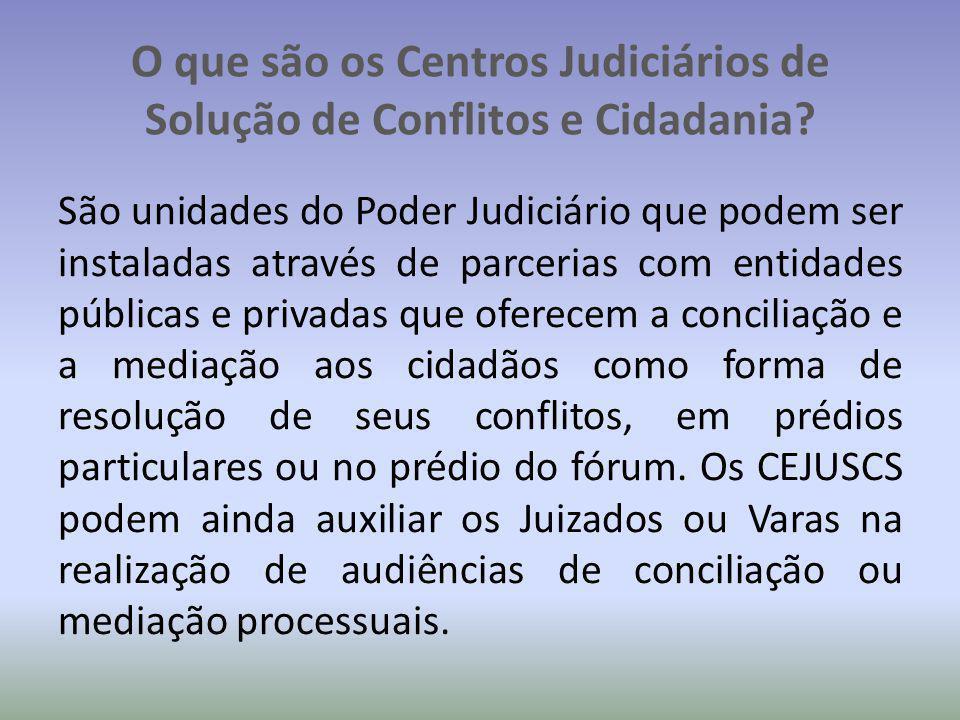 O que são os Centros Judiciários de Solução de Conflitos e Cidadania? São unidades do Poder Judiciário que podem ser instaladas através de parcerias c