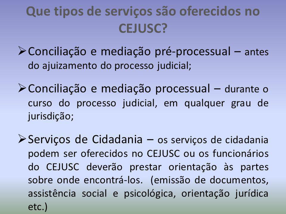 Que tipos de serviços são oferecidos no CEJUSC?  Conciliação e mediação pré-processual – antes do ajuizamento do processo judicial;  Conciliação e m
