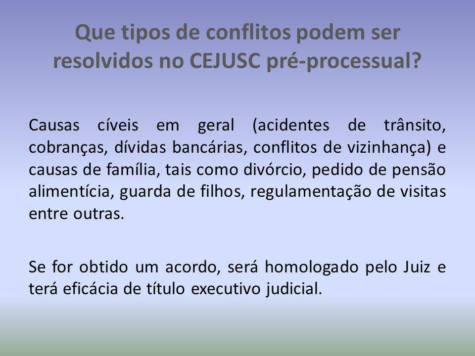 Que tipos de conflitos podem ser resolvidos no CEJUSC pré-processual? Causas cíveis em geral (acidentes de trânsito, cobranças, dívidas bancárias, con