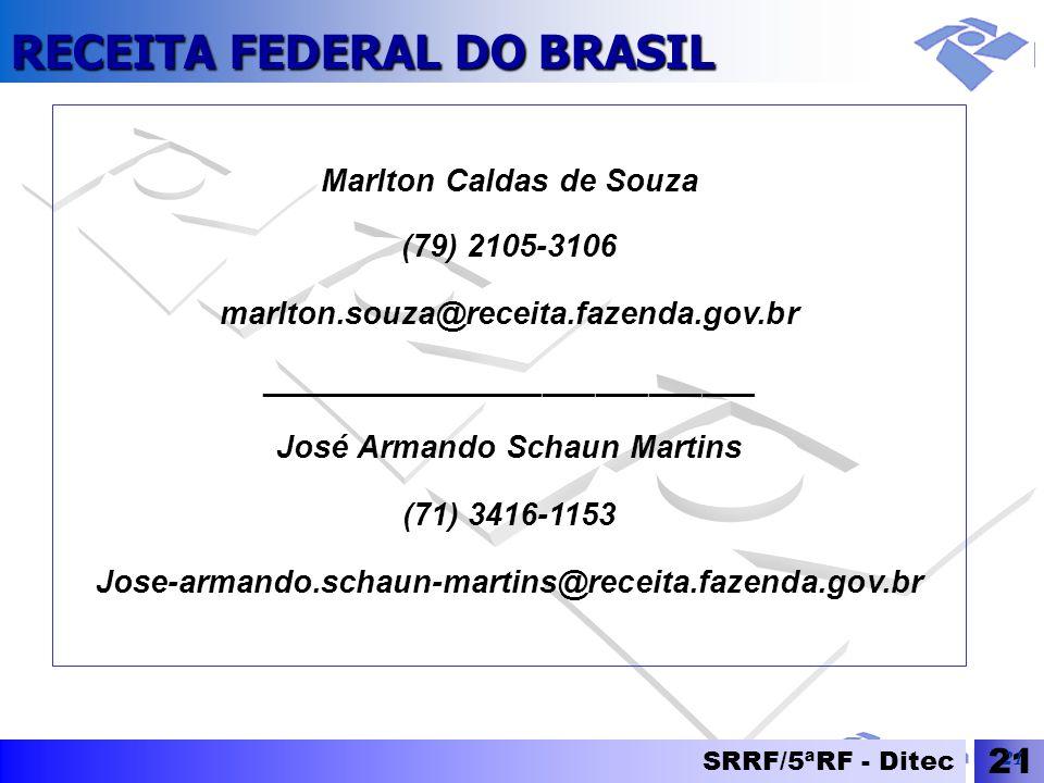 RECEITA FEDERAL DO BRASIL SRRF/5ªRF - Ditec 21 Marlton Caldas de Souza (79) 2105-3106 marlton.souza@receita.fazenda.gov.br ___________________________