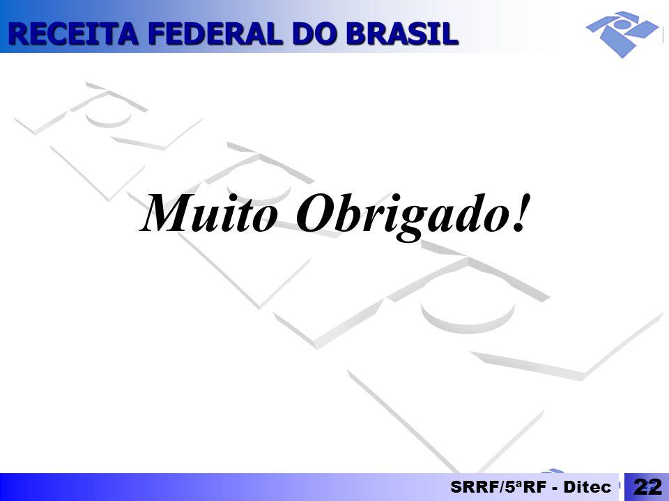 RECEITA FEDERAL DO BRASIL SRRF/5ªRF - Ditec 22 Muito Obrigado!