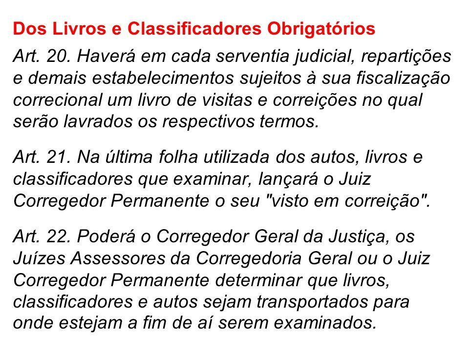 Dos Livros e Classificadores Obrigatórios Art. 20. Haverá em cada serventia judicial, repartições e demais estabelecimentos sujeitos à sua fiscalizaçã
