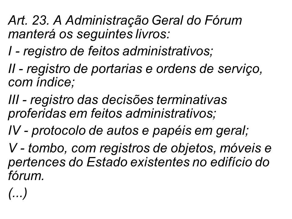 Art. 23. A Administração Geral do Fórum manterá os seguintes livros: I - registro de feitos administrativos; II - registro de portarias e ordens de se