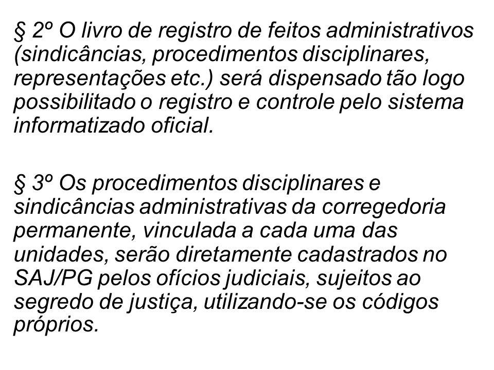 § 2º O livro de registro de feitos administrativos (sindicâncias, procedimentos disciplinares, representações etc.) será dispensado tão logo possibili