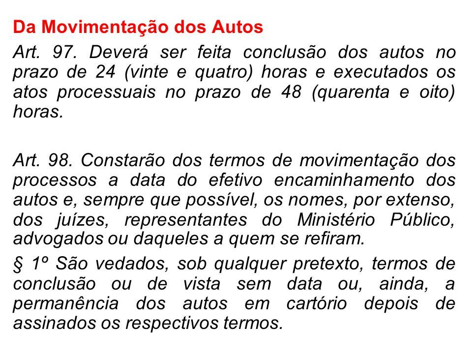 Da Movimentação dos Autos Art. 97. Deverá ser feita conclusão dos autos no prazo de 24 (vinte e quatro) horas e executados os atos processuais no praz