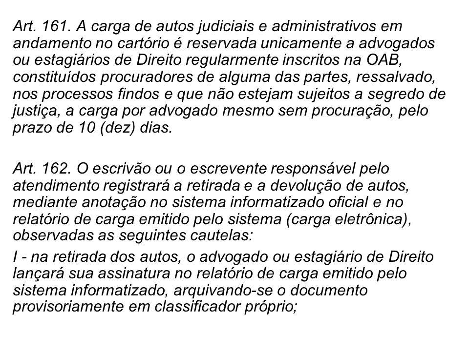 Art. 161. A carga de autos judiciais e administrativos em andamento no cartório é reservada unicamente a advogados ou estagiários de Direito regularme