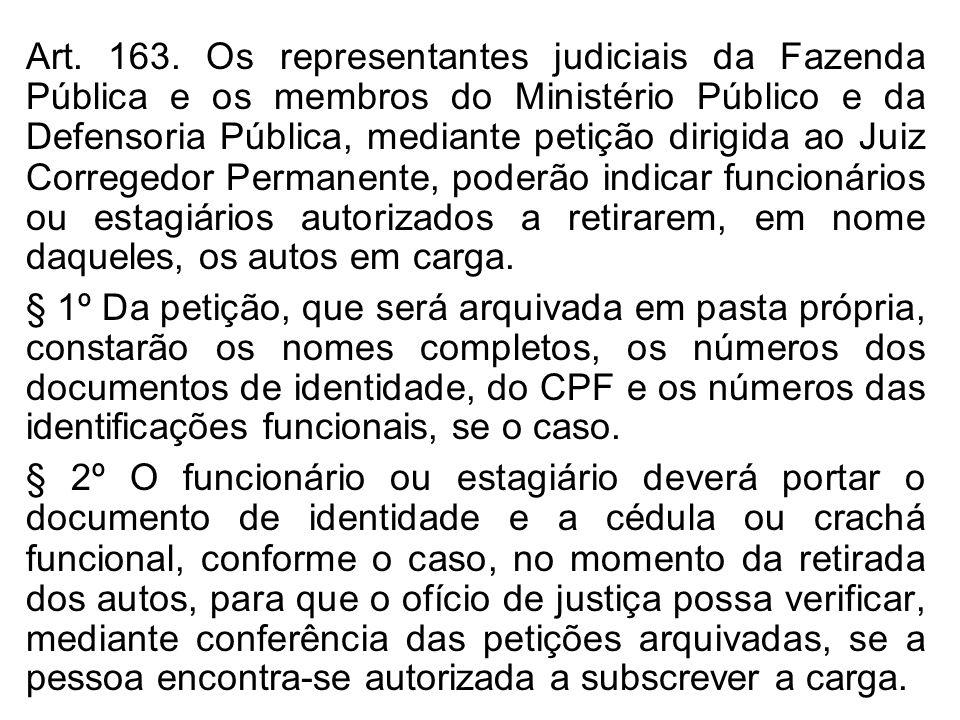 Art. 163. Os representantes judiciais da Fazenda Pública e os membros do Ministério Público e da Defensoria Pública, mediante petição dirigida ao Juiz