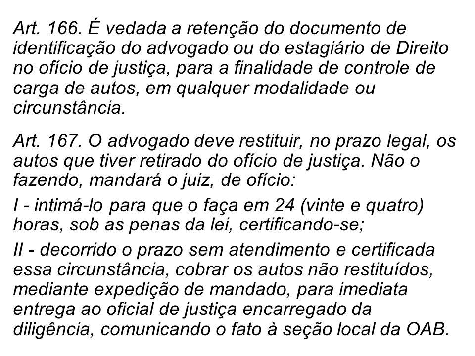 Art. 166. É vedada a retenção do documento de identificação do advogado ou do estagiário de Direito no ofício de justiça, para a finalidade de control