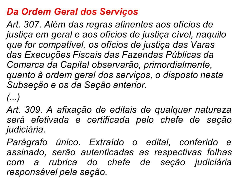 Da Ordem Geral dos Serviços Art. 307. Além das regras atinentes aos ofícios de justiça em geral e aos ofícios de justiça cível, naquilo que for compat