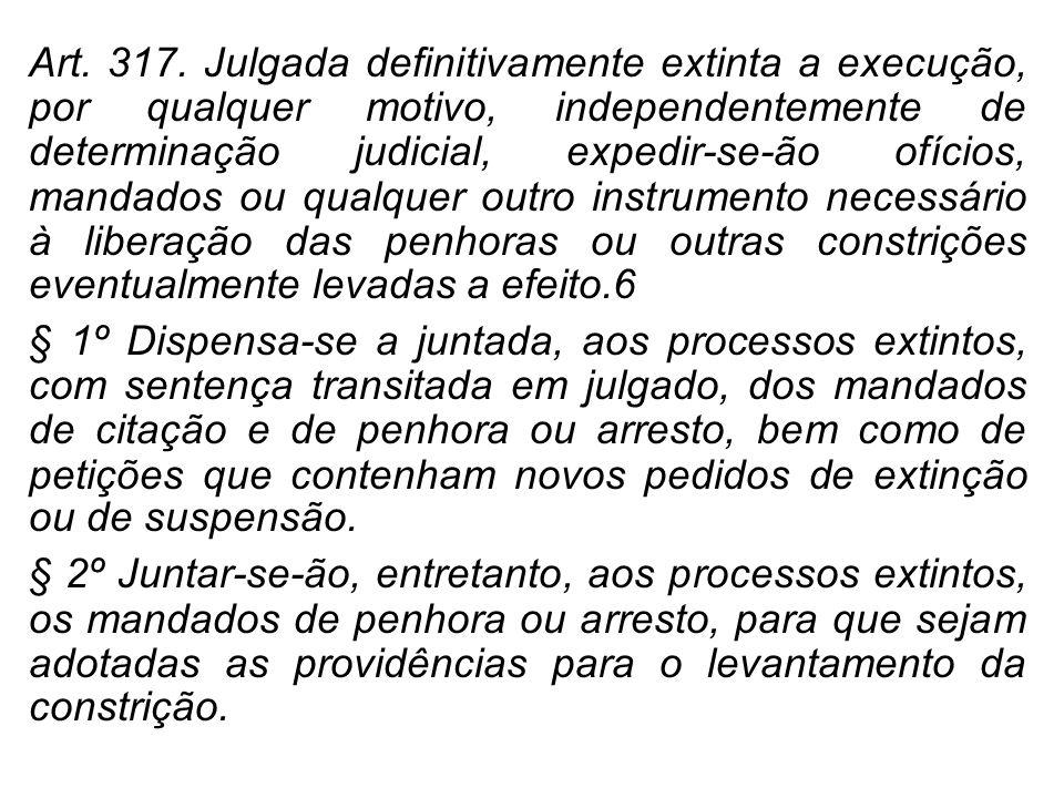 Art. 317. Julgada definitivamente extinta a execução, por qualquer motivo, independentemente de determinação judicial, expedir-se-ão ofícios, mandados