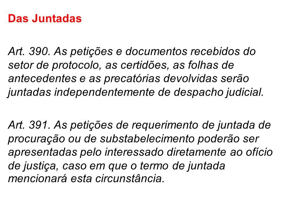 Das Juntadas Art. 390. As petições e documentos recebidos do setor de protocolo, as certidões, as folhas de antecedentes e as precatórias devolvidas s