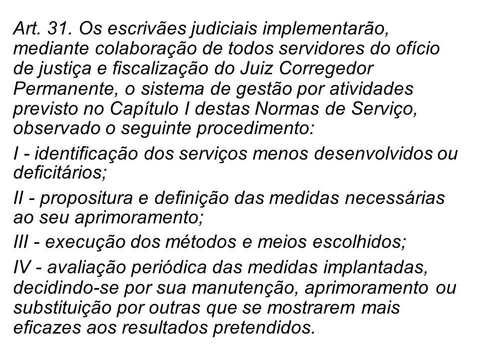 Art. 31. Os escrivães judiciais implementarão, mediante colaboração de todos servidores do ofício de justiça e fiscalização do Juiz Corregedor Permane