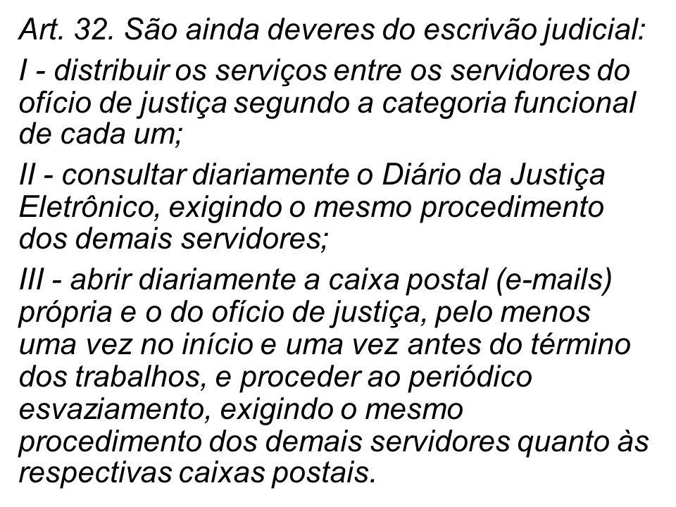 Art. 32. São ainda deveres do escrivão judicial: I - distribuir os serviços entre os servidores do ofício de justiça segundo a categoria funcional de