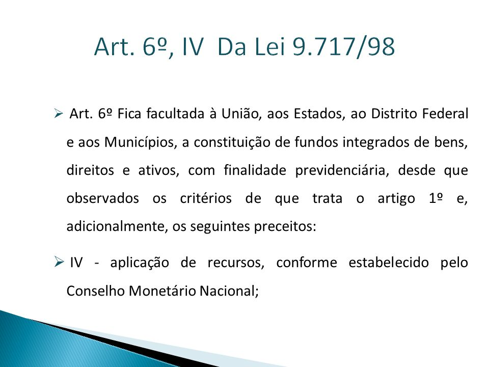 Art.6º, IV Da Lei 9.717/98  Art.