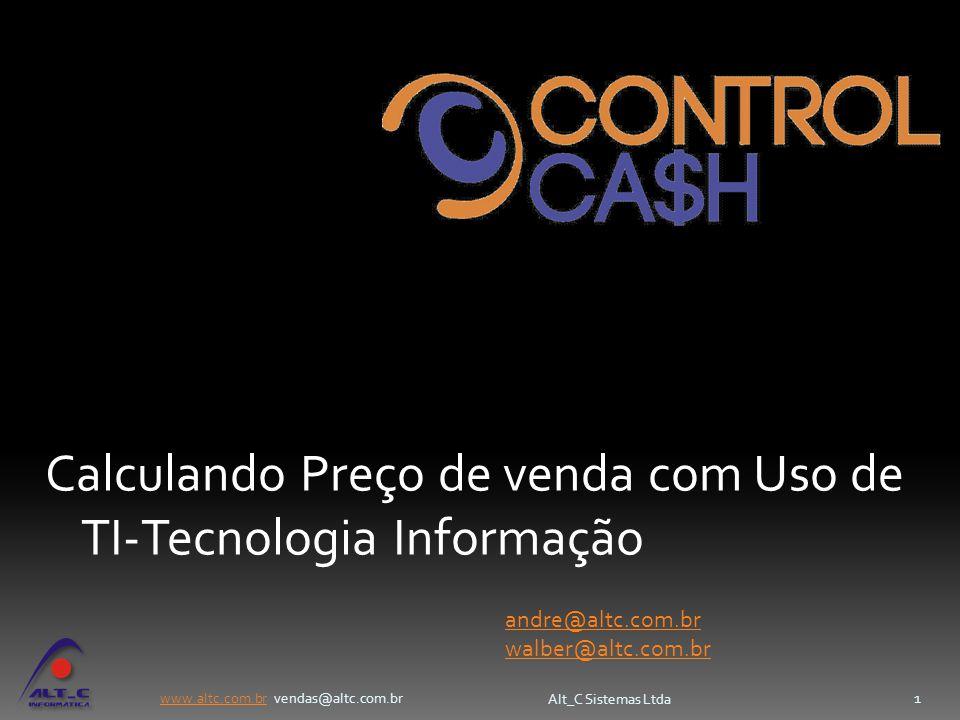 www.altc.com.brwww.altc.com.br vendas@altc.com.br Alt_C Sistemas Ltda 32 DISCRIMINAÇÃOVALORES R$PERCENTUAIS(%) Preço de Venda 2,10100,00% (-) impostos 0,188,36% (-) comissões 0,042,00% (=) preço de venda líquido 1,8889,64% (-) custo da mercadoria vendida 1,3865,66% (=) lucro bruto 0,5023,98% (-) custos fixos 0,251611,98% (=) resultado 0,252112,00%