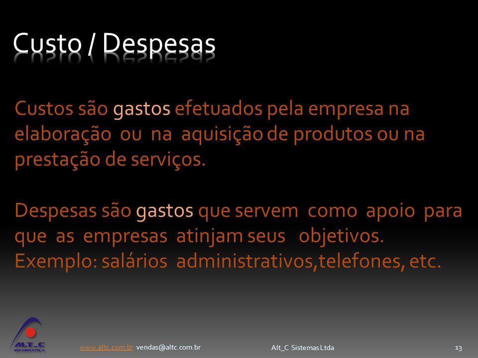 www.altc.com.brwww.altc.com.br vendas@altc.com.br Alt_C Sistemas Ltda 13 Custos são gastos efetuados pela empresa na elaboração ou na aquisição de pro