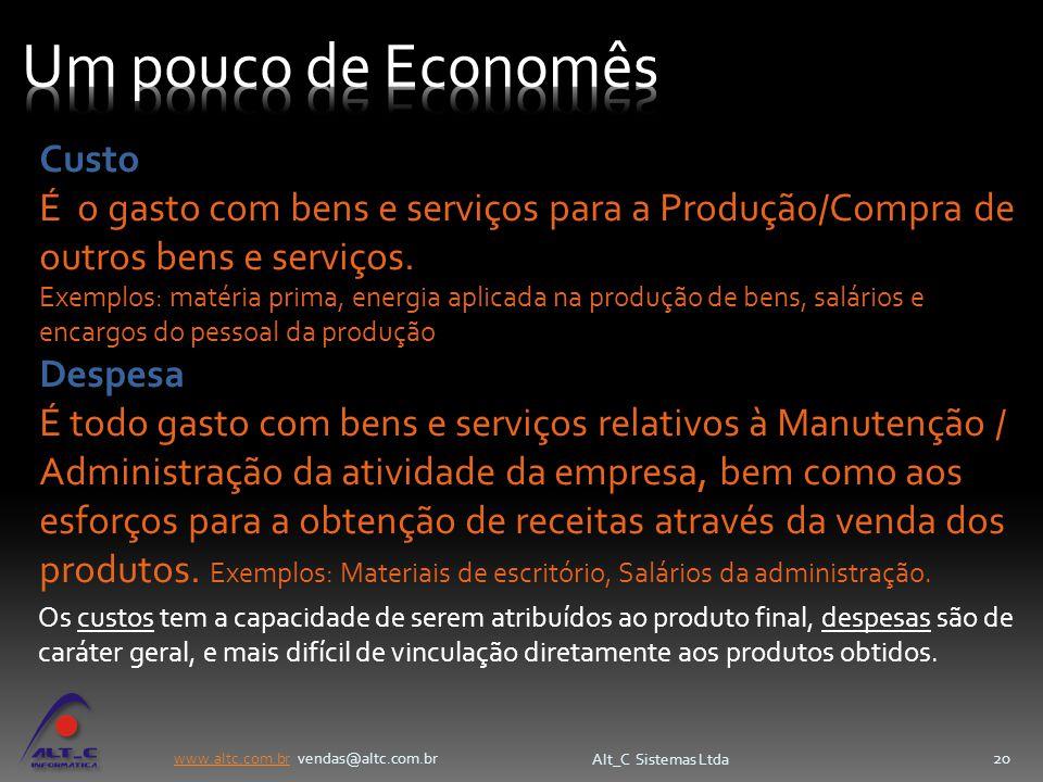 www.altc.com.brwww.altc.com.br vendas@altc.com.br Alt_C Sistemas Ltda 20 Custo É o gasto com bens e serviços para a Produção/Compra de outros bens e s