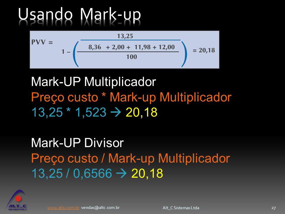 www.altc.com.brwww.altc.com.br vendas@altc.com.br Alt_C Sistemas Ltda 27 Mark-UP Multiplicador Preço custo * Mark-up Multiplicador 13,25 * 1,523  20,