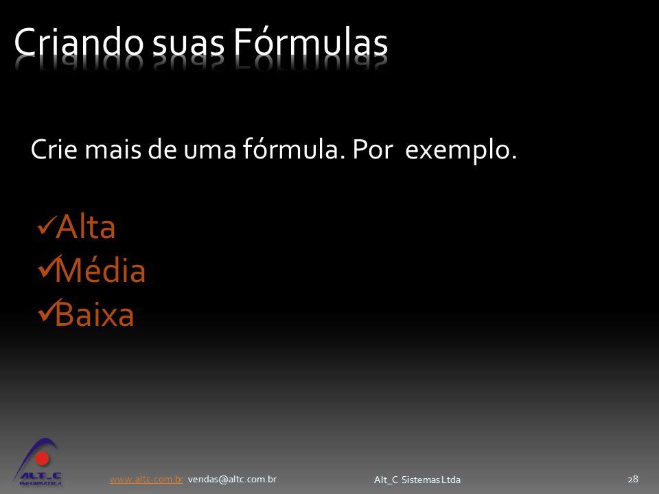 www.altc.com.brwww.altc.com.br vendas@altc.com.br Alt_C Sistemas Ltda 28 Alta Média Baixa Crie mais de uma fórmula. Por exemplo.