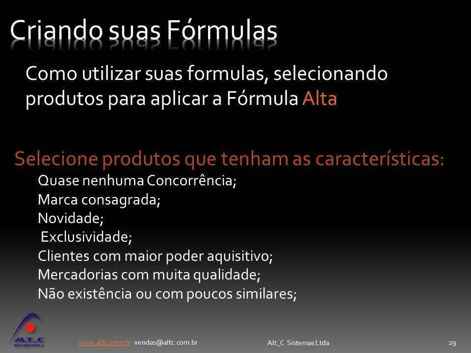 www.altc.com.brwww.altc.com.br vendas@altc.com.br Alt_C Sistemas Ltda 29 Selecione produtos que tenham as características: Quase nenhuma Concorrência;