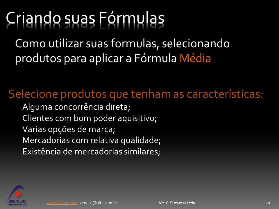 www.altc.com.brwww.altc.com.br vendas@altc.com.br Alt_C Sistemas Ltda 30 Selecione produtos que tenham as características: Alguma concorrência direta;