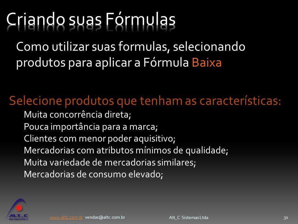 www.altc.com.brwww.altc.com.br vendas@altc.com.br Alt_C Sistemas Ltda 31 Selecione produtos que tenham as características: Muita concorrência direta;