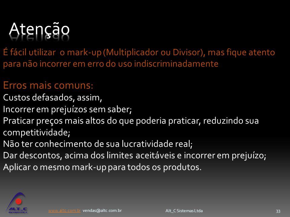 www.altc.com.brwww.altc.com.br vendas@altc.com.br Alt_C Sistemas Ltda 33 É fácil utilizar o mark-up (Multiplicador ou Divisor), mas fique atento para