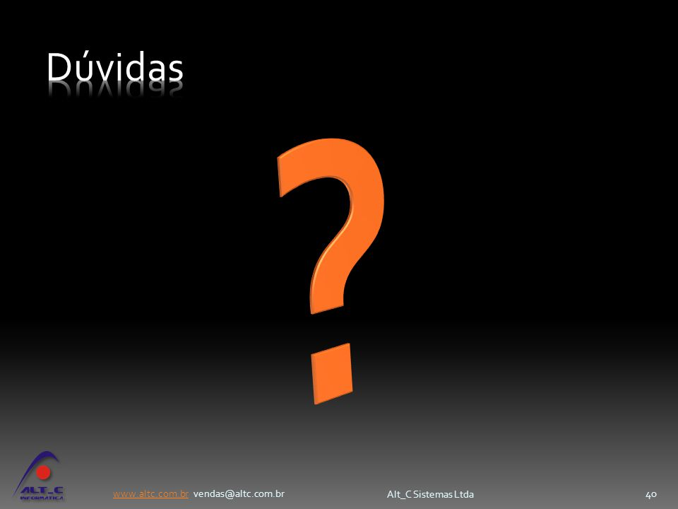 www.altc.com.brwww.altc.com.br vendas@altc.com.br Alt_C Sistemas Ltda 40