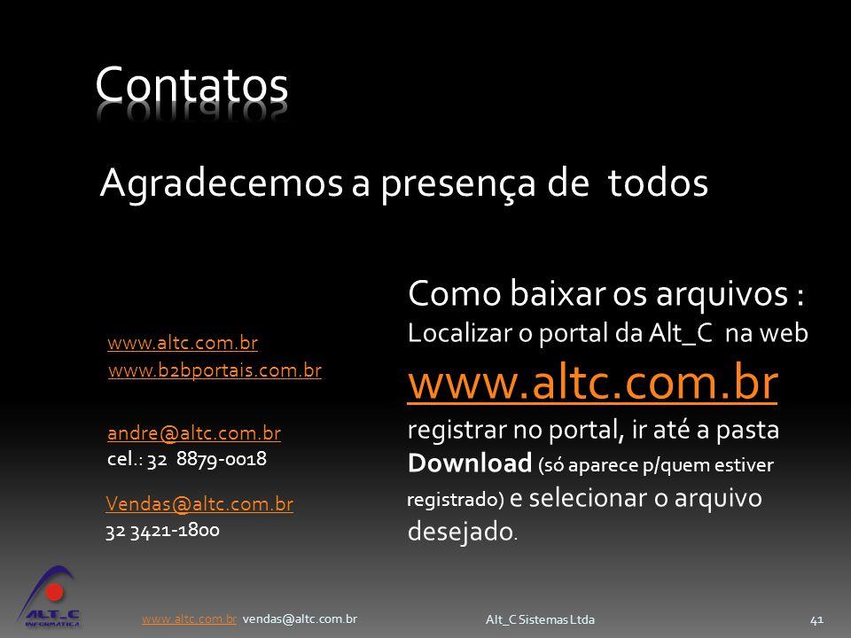 www.altc.com.brwww.altc.com.br vendas@altc.com.br Alt_C Sistemas Ltda 41 Agradecemos a presença de todos Vendas@altc.com.br 32 3421-1800 andre@altc.co