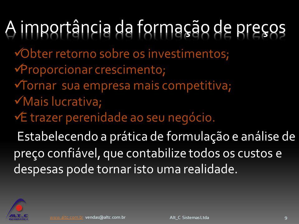 www.altc.com.brwww.altc.com.br vendas@altc.com.br Alt_C Sistemas Ltda 9 Obter retorno sobre os investimentos; Proporcionar crescimento; Tornar sua emp