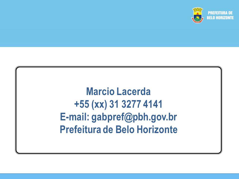 Marcio Lacerda +55 (xx) 31 3277 4141 E-mail: gabpref@pbh.gov.br Prefeitura de Belo Horizonte