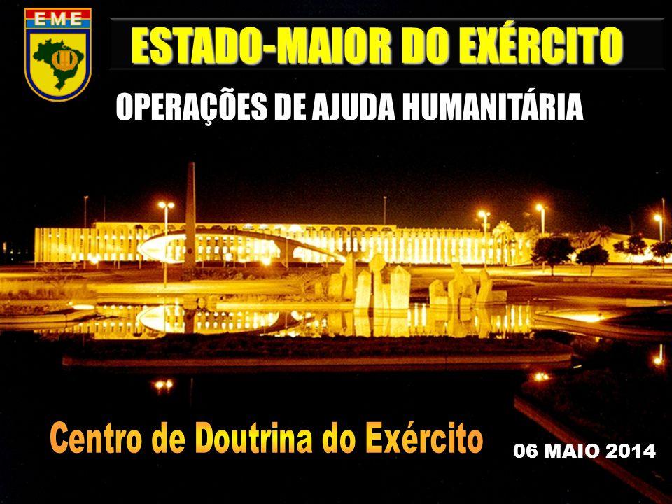 ESTADO-MAIOR DO EXÉRCITO OPERAÇÕES DE AJUDA HUMANITÁRIA 06 MAIO 2014