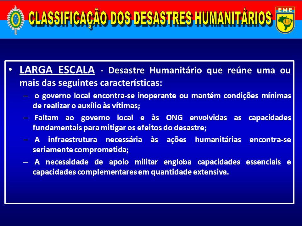 LARGA ESCALA - Desastre Humanitário que reúne uma ou mais das seguintes características: – o governo local encontra-se inoperante ou mantém condições
