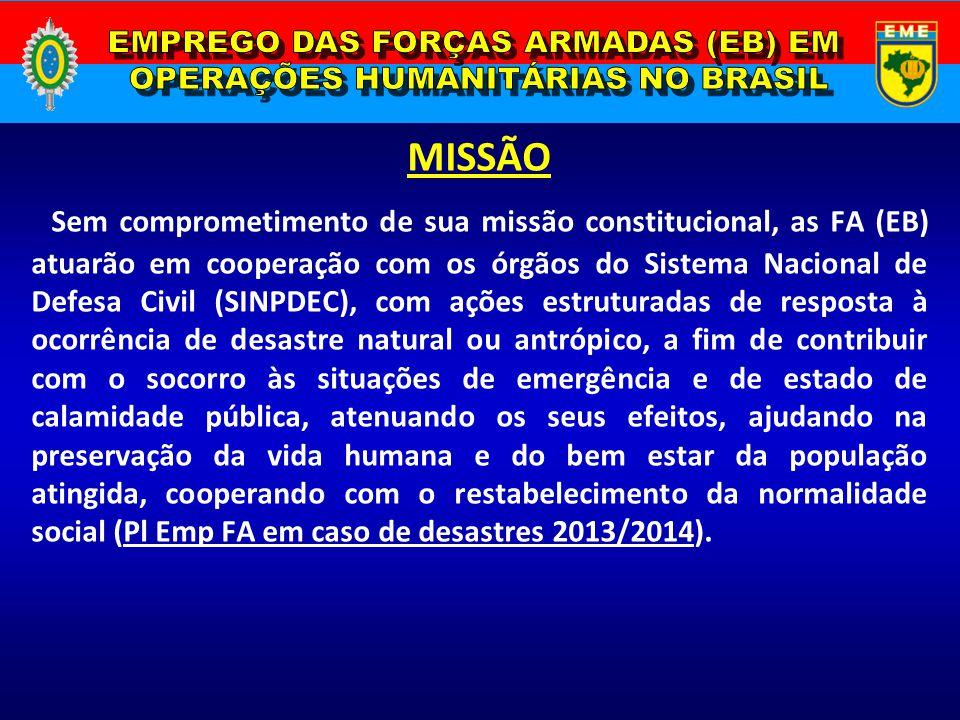 MISSÃO Sem comprometimento de sua missão constitucional, as FA (EB) atuarão em cooperação com os órgãos do Sistema Nacional de Defesa Civil (SINPDEC),