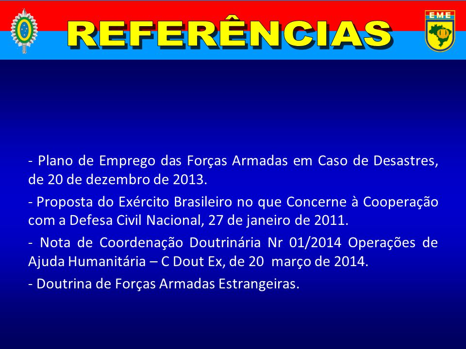 - Plano de Emprego das Forças Armadas em Caso de Desastres, de 20 de dezembro de 2013. - Proposta do Exército Brasileiro no que Concerne à Cooperação