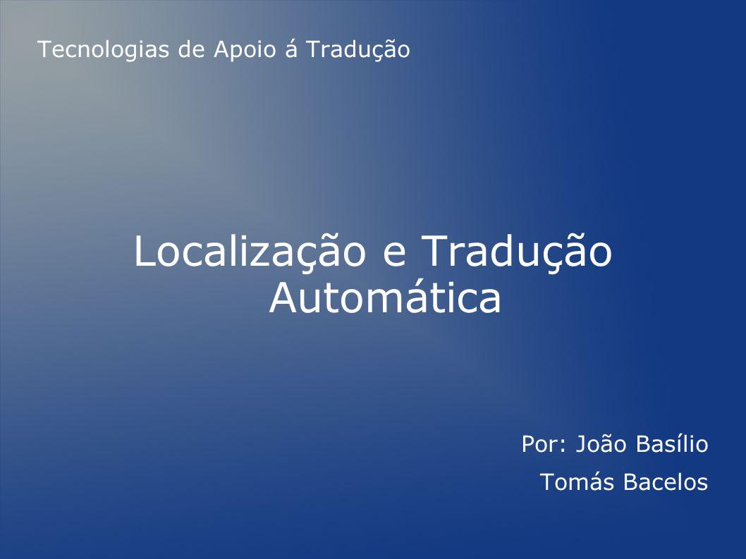 Conteúdos da apresentação Localização Internacionalização Globalização Tradução automática ( CAT ) Vantagens e desvantagens das ferramentas de tradução