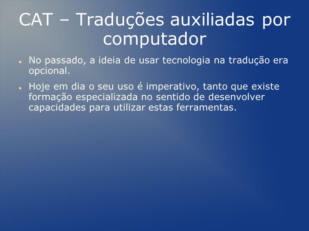 CAT – Traduções auxiliadas por computador No passado, a ideia de usar tecnologia na tradução era opcional.