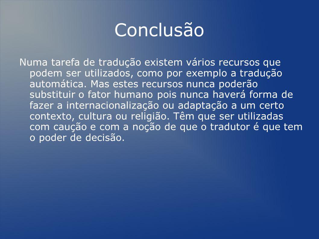 Conclusão Numa tarefa de tradução existem vários recursos que podem ser utilizados, como por exemplo a tradução automática.