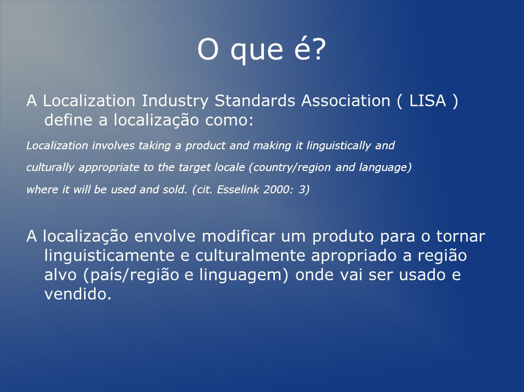 O que é? A Localization Industry Standards Association ( LISA ) define a localização como: Localization involves taking a product and making it lingui